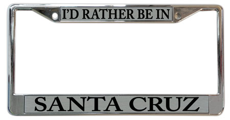 "santa cruz license plate frame ""I'd rather be in santa cruz"""