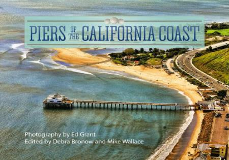 Piers of the California Coast by Ed Grant